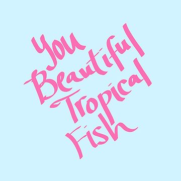 you beautiful tropical fish print by chipsandsalsa