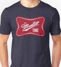 It's Mueller Time Unisex T-Shirt