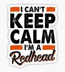I Can't Keep Calm, I'm a Redhead Sticker