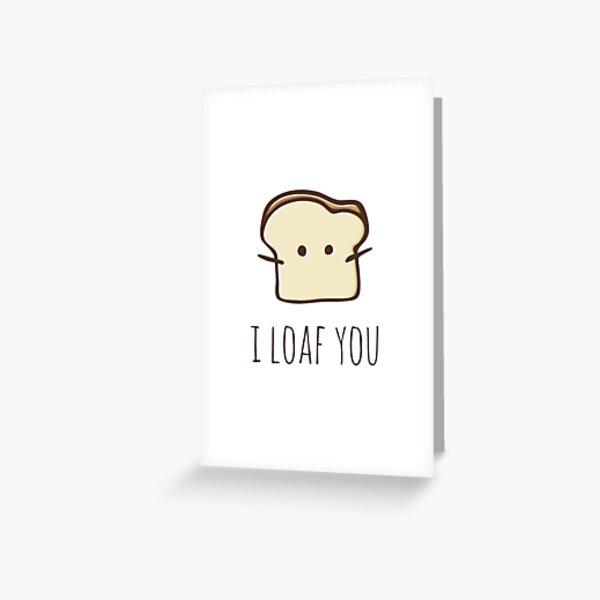 I Loaf You Greeting Card