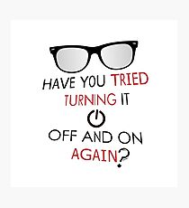 Have you tried turning it off and on again ? Photographic Print