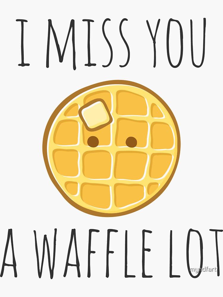 I Miss You A Waffle Lot by myndfart