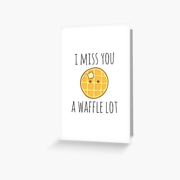 I Miss You A Waffle Lot Greeting Card