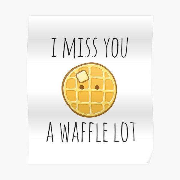 I Miss You A Waffle Lot Poster