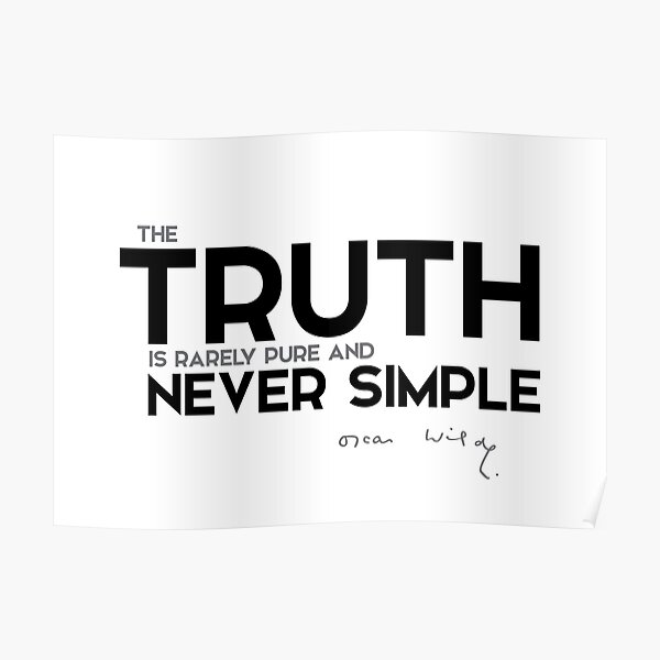 the truth is rarely pure and never simple - oscar wilde Poster