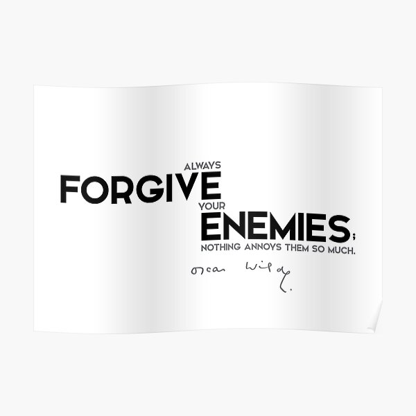 forgive your enemies - oscar wilde Poster