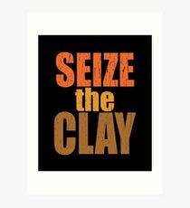 Pottery Funny Design - Seize The Clay Art Print
