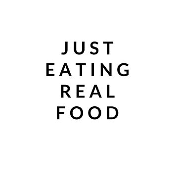 Just Eat Real Food slogan by hapibubble