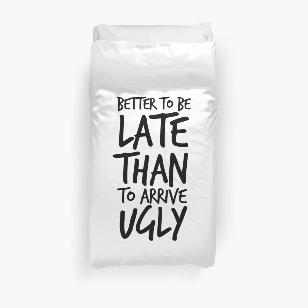 Besser spät zu sein als hässlich ankommen - Cool & Funny inspirierende Angebot - Geschenk für Frau, Freundin, Mama - Geschenk für sie Bettbezug