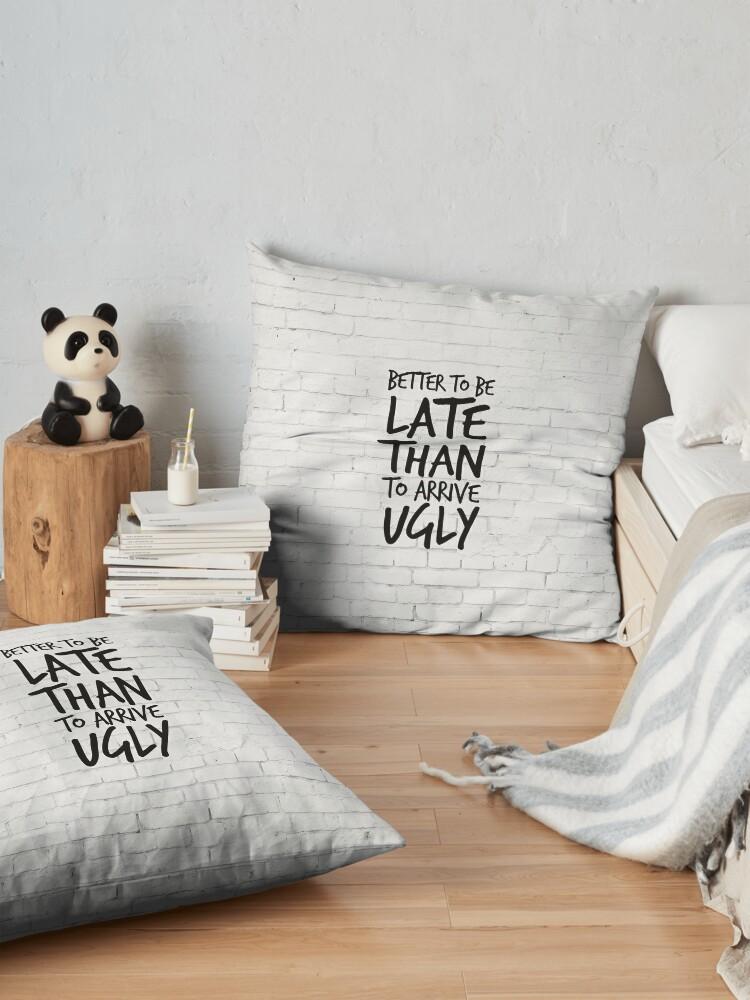 Alternative Ansicht von Besser spät zu sein als hässlich ankommen - Cool & Funny inspirierende Angebot - Geschenk für Frau, Freundin, Mama - Geschenk für sie Bodenkissen