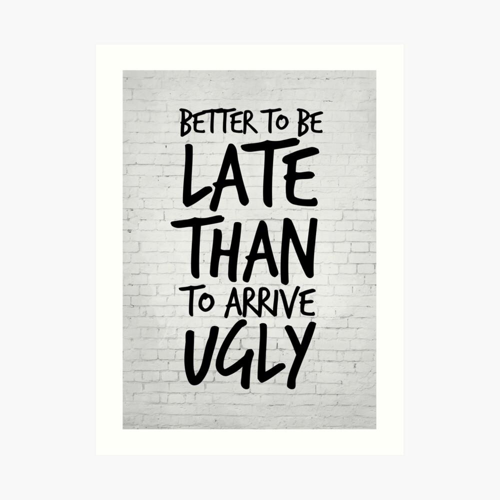 Besser spät zu sein als hässlich ankommen - Cool & Funny inspirierende Angebot - Geschenk für Frau, Freundin, Mama - Geschenk für sie Kunstdruck