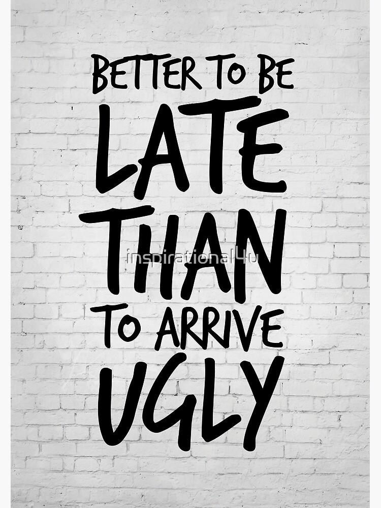 Besser spät zu sein als hässlich ankommen - Cool & Funny inspirierende Angebot - Geschenk für Frau, Freundin, Mama - Geschenk für sie von inspirational4u