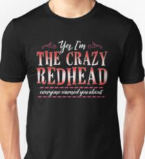 Yes, I'm the crazy redhead everyone warned you about Unisex T-Shirt