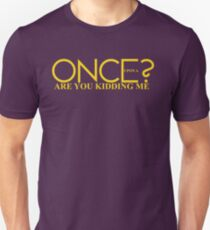 Once Upon A Are You Kidding Me? Unisex T-Shirt