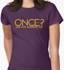 Once Upon A Are You Kidding Me? Women's Fitted T-Shirt