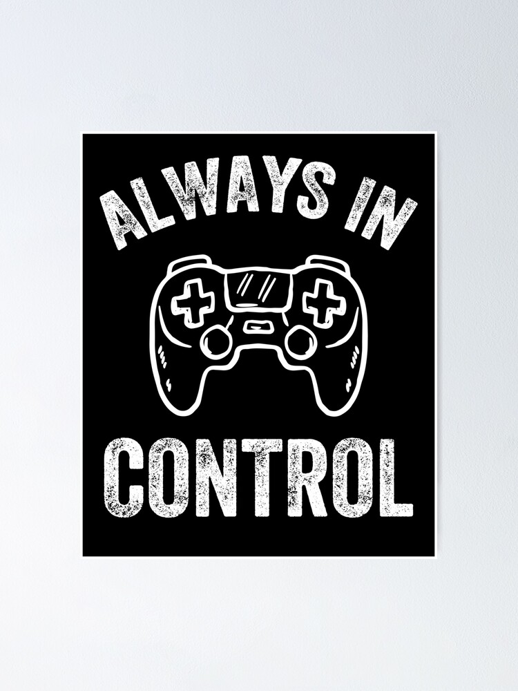 Alternate view of Always in control - funny gamer Poster