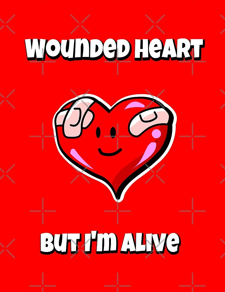 MEME Wounded heart, but I'm alive   Valentine's Day by Elkin Grueso