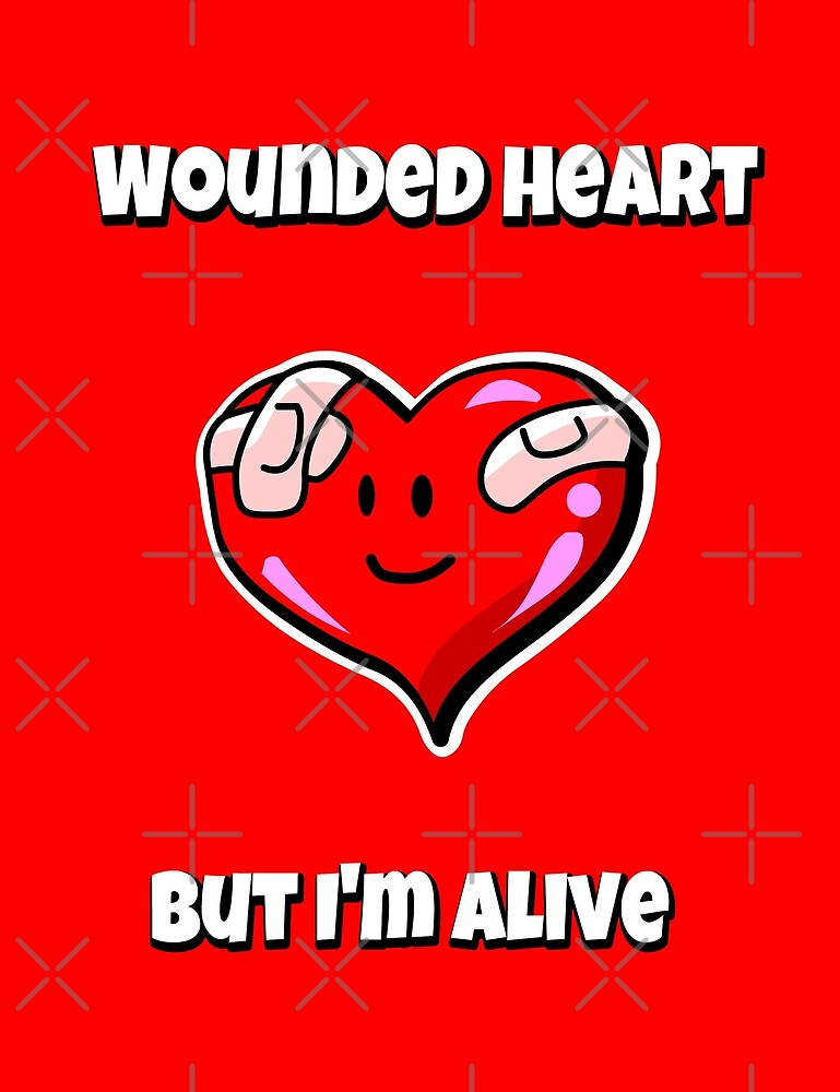 MEME Wounded heart, but I'm alive | Valentine's Day by Elkin Grueso