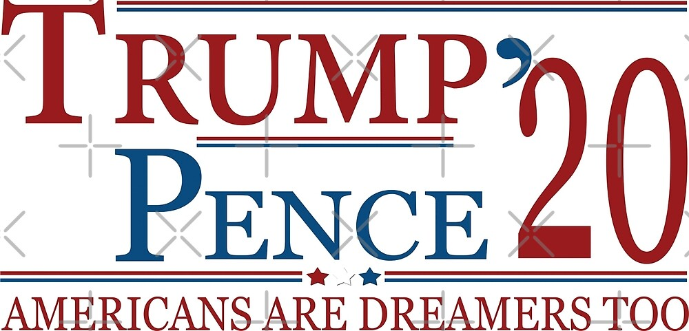 PRO TRUMP | TRUMP PENCE 2020 Dreamers  by IconicTee
