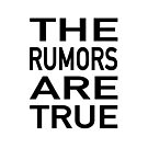 The Rumors Are True by AshleyMakes