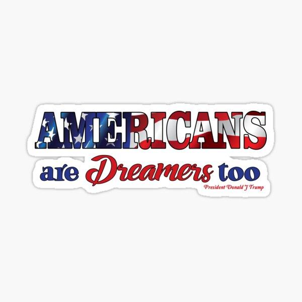 PRO TRUMP | Americans are Dreamers too Sticker