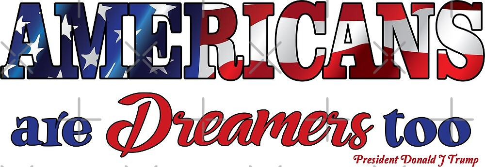 PRO TRUMP | Americans are Dreamers too by IconicTee