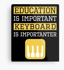 Education is Important Keyboard Is Importanter Musician Gift Metal Print