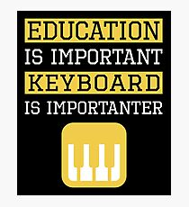 Education is Important Keyboard Is Importanter Musician Gift Photographic Print