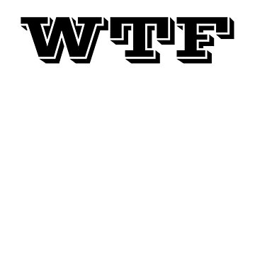 WTF Funny T-shirt by LuxurySeller