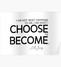 what I choose to become - carl jung Poster