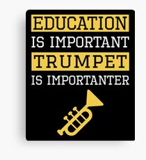 Education is Important Trumpet Is Importanter Musician Gift Canvas Print
