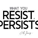 what you resist, persists - carl jung by razvandrc
