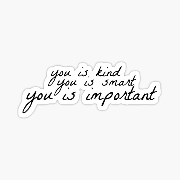 you is kind, you is smart, you is important Sticker