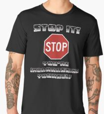 TRIPPYISM:   STOP IT!  YOU'RE EMBARRASSING YOURSELF Men's Premium T-Shirt