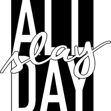 Slay All Day by AshleyMakes