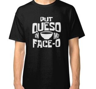 db18e7e54a8 Put Queso In My Face O Cheese Lover