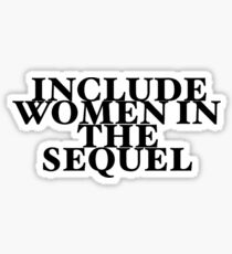 Include Women In The Sequel Sticker