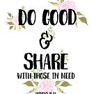 Do Good and Share by designedtolove