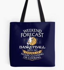 Weekend Forecast Basketball With No Chance Of House Cleaning Or Cooking Tote Bag
