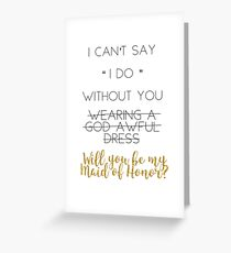 """I Can't Say """"I Do"""" Without You (Wearing a God-Awful Dress!) Greeting Card"""