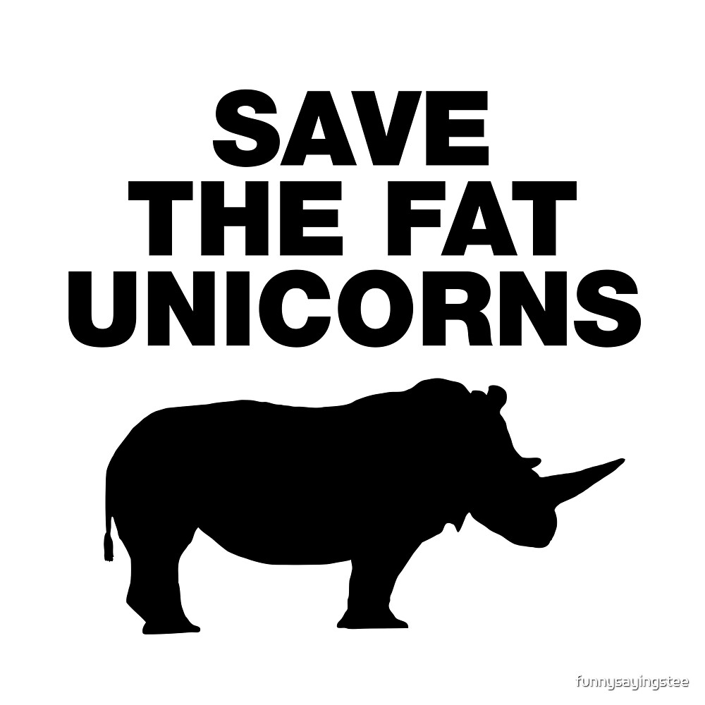 Save The Fat Unicorns Funny Quotes Unicorn Sayings By