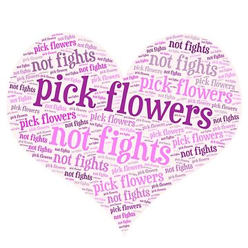 pick flowers not fights by KristinaGale