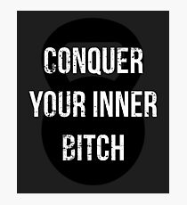 Conquer your inner bitch shirt Joe Rogan Photographic Print