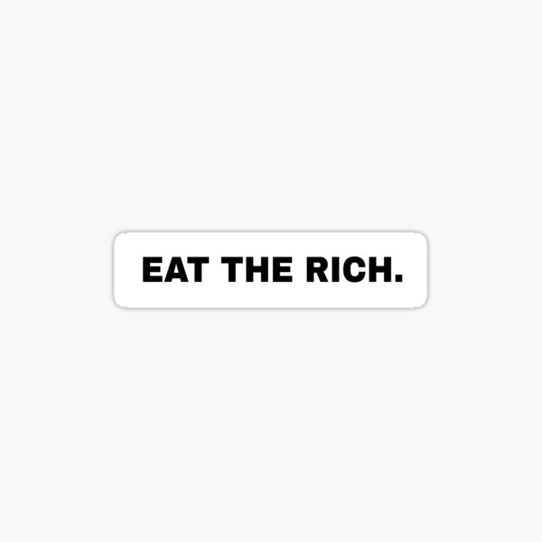 EAT THE RICH. Sticker