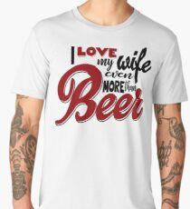 I Love my Wife Even More than Beer Men's Premium T-Shirt