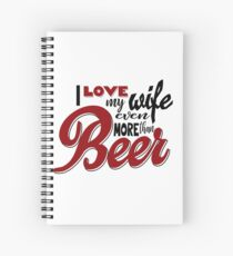 I Love my Wife Even More than Beer Spiral Notebook