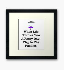 When Life Throws You Rainy Days Framed Print
