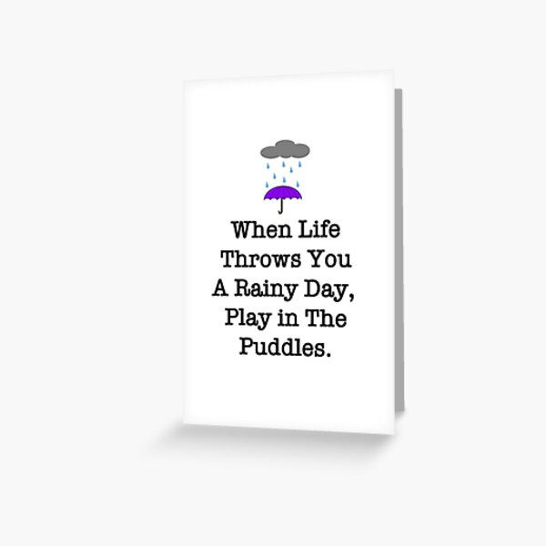 When Life Throws You Rainy Days Greeting Card