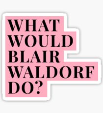 Was würde Blair Waldorf tun? Sticker