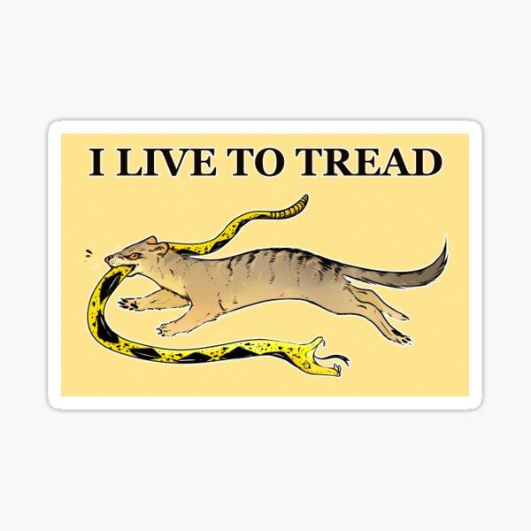 I Live To Tread Sticker